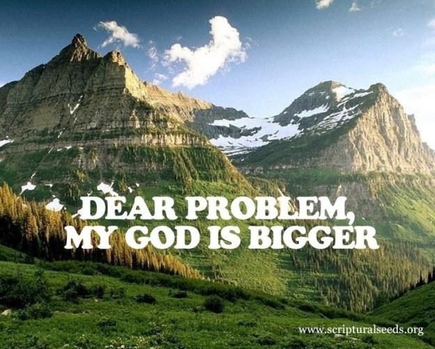 a245d9e4b445 April 29th 2017 – Mountains – My God is Bigger